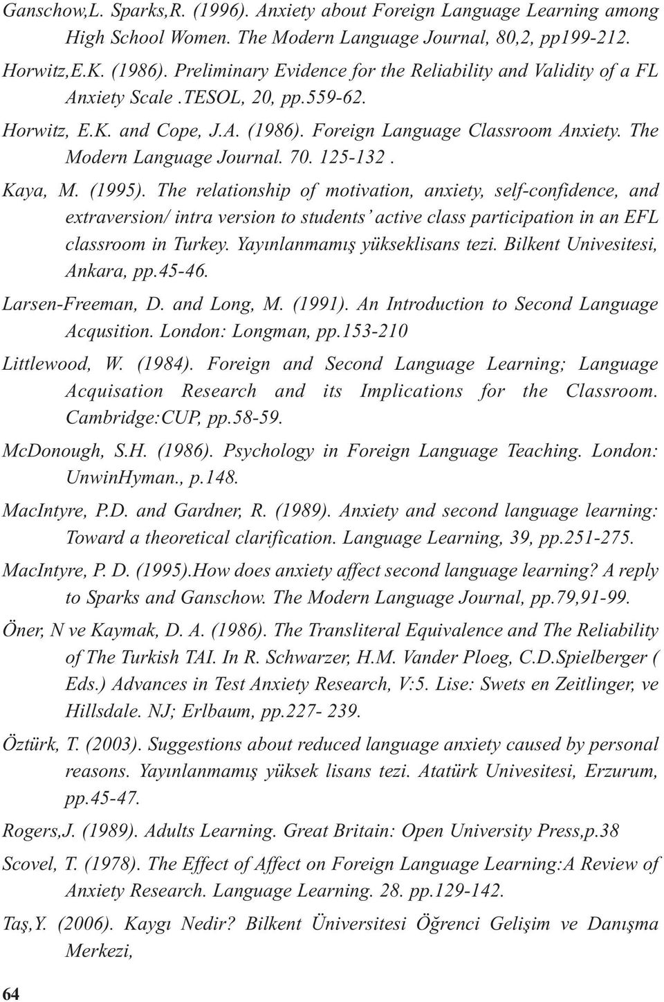 70. 125-132. Kaya, M. (1995). The relationship o motivation, anxiety, sel-conidence, and extraversion/ intra version to students active class participation in an EFL classroom in Turkey.