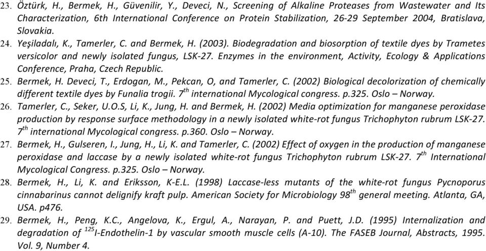, Tamerler, C. and Bermek, H. (2003). Biodegradation and biosorption of textile dyes by Trametes versicolor and newly isolated fungus, LSK- 27.