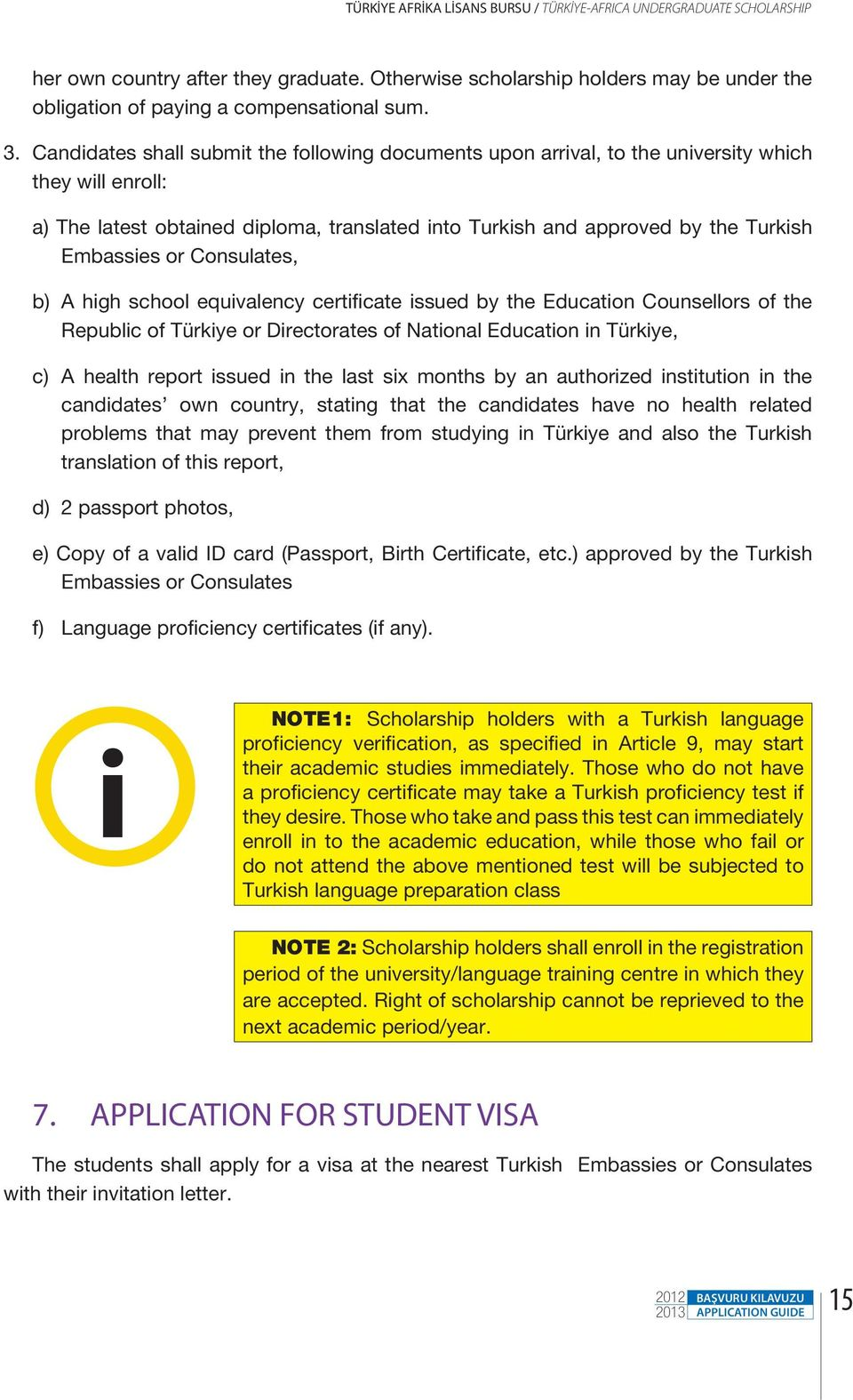 or Consulates, b) A high school equivalency certificate issued by the Education Counsellors of the Republic of Türkiye or Directorates of National Education in Türkiye, c) A health report issued in