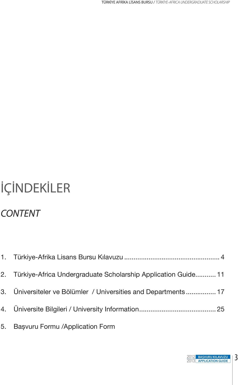 Türkiye-Africa Undergraduate Scholarship Application Guide... 11 3.