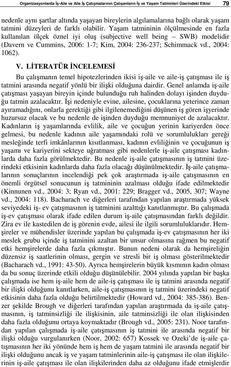 Yaşam tatmininin ölçülmesinde en fazla kullanılan ölçek öznel iyi oluş (subjective well being SWB) modelidir (Davern ve Cummins, 2006: 1-7; Kim, 2004: 236-237; Schimmack vd., 2004: 1062). V.