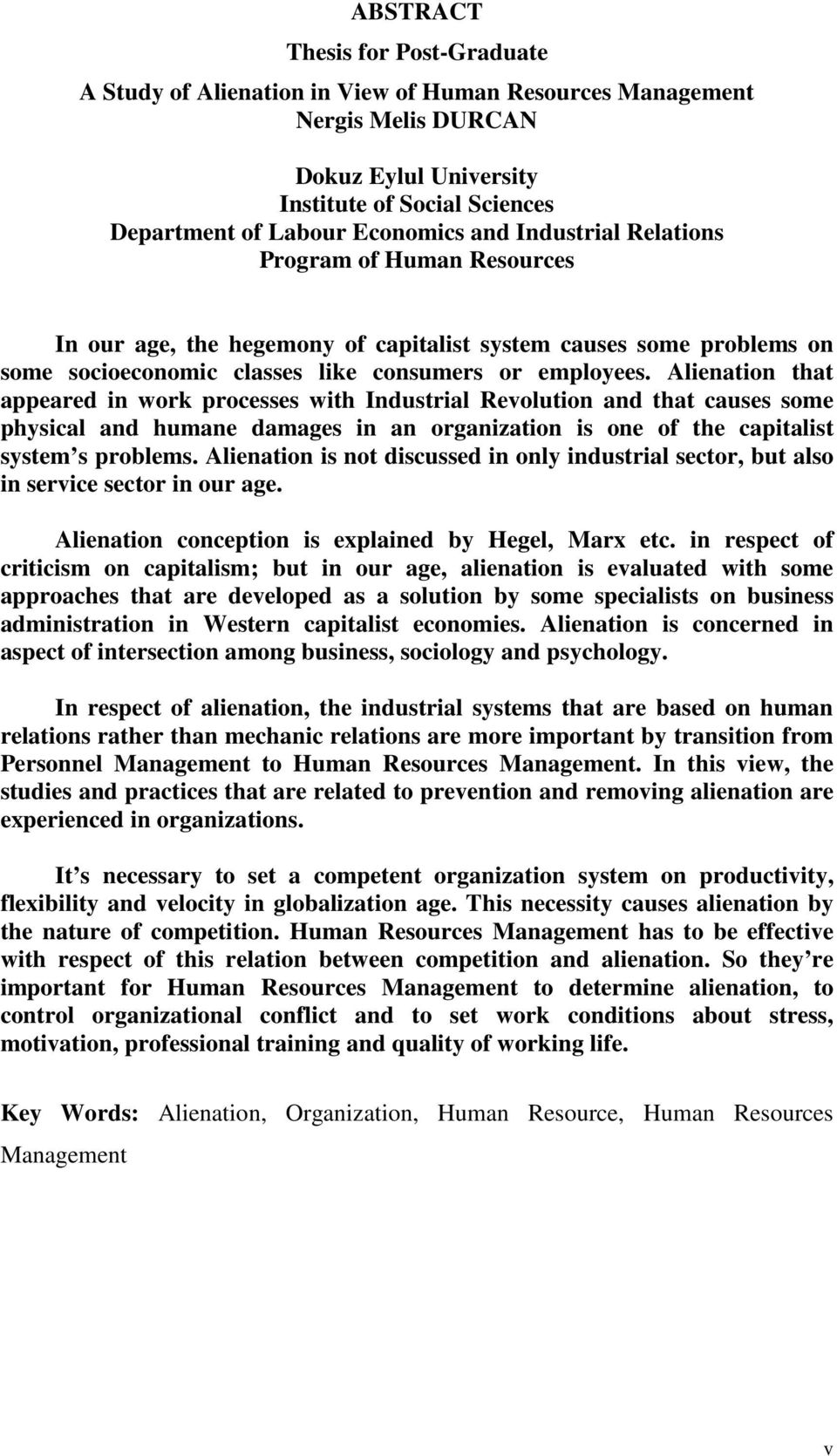 Alienation that appeared in work processes with Industrial Revolution and that causes some physical and humane damages in an organization is one of the capitalist system s problems.
