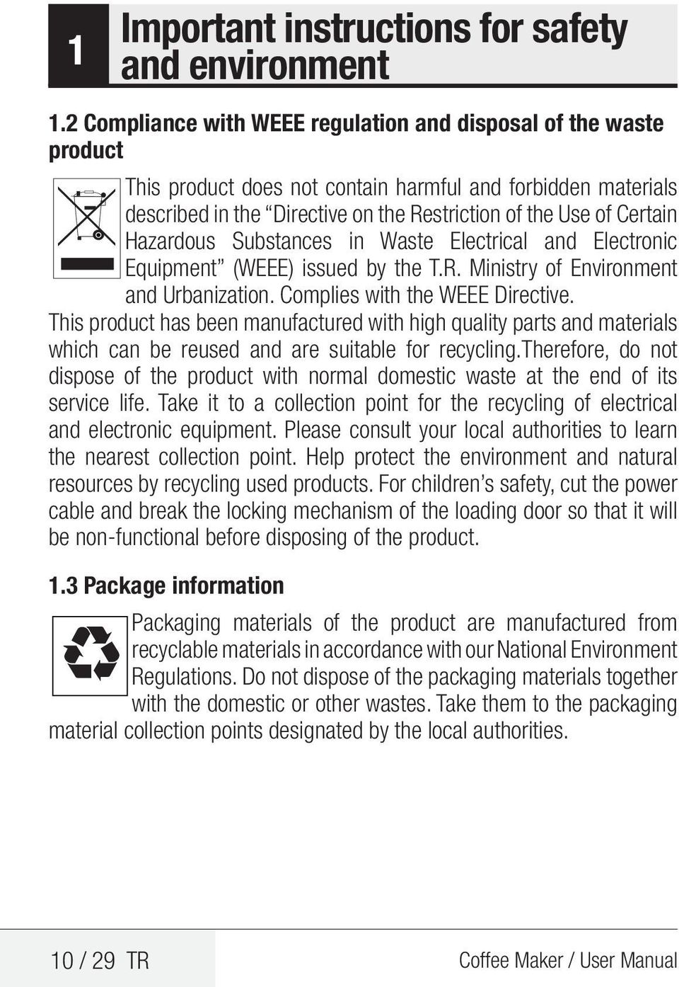 Hazardous Substances in Waste Electrical and Electronic Equipment (WEEE) issued by the T.R. Ministry of Environment and Urbanization. Complies with the WEEE Directive.