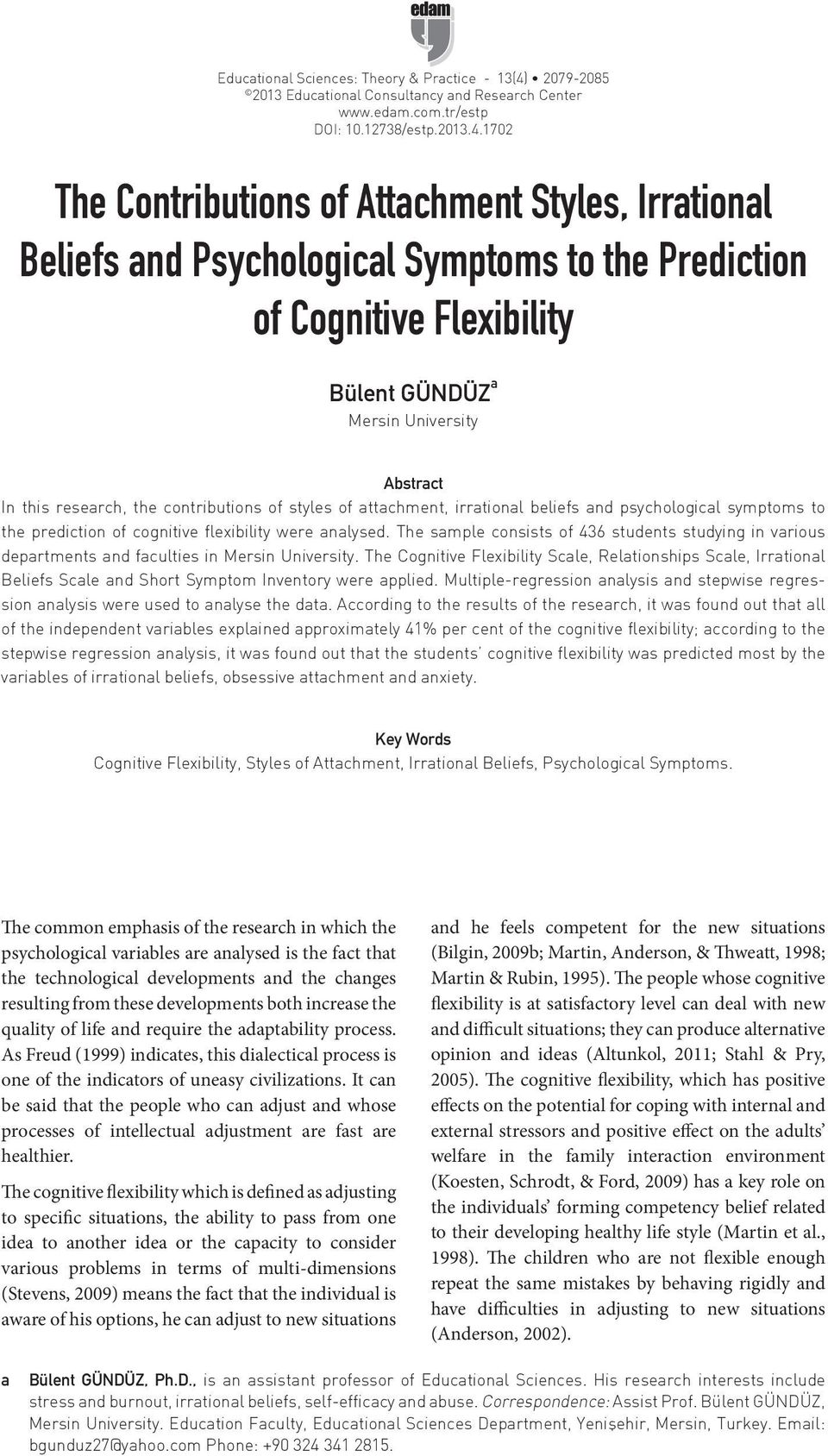 1702 The Contributions of Attachment Styles, Irrational Beliefs and Psychological Symptoms to the Prediction of Cognitive Flexibility Bülent GÜNDÜZ a Mersin University Abstract In this research, the