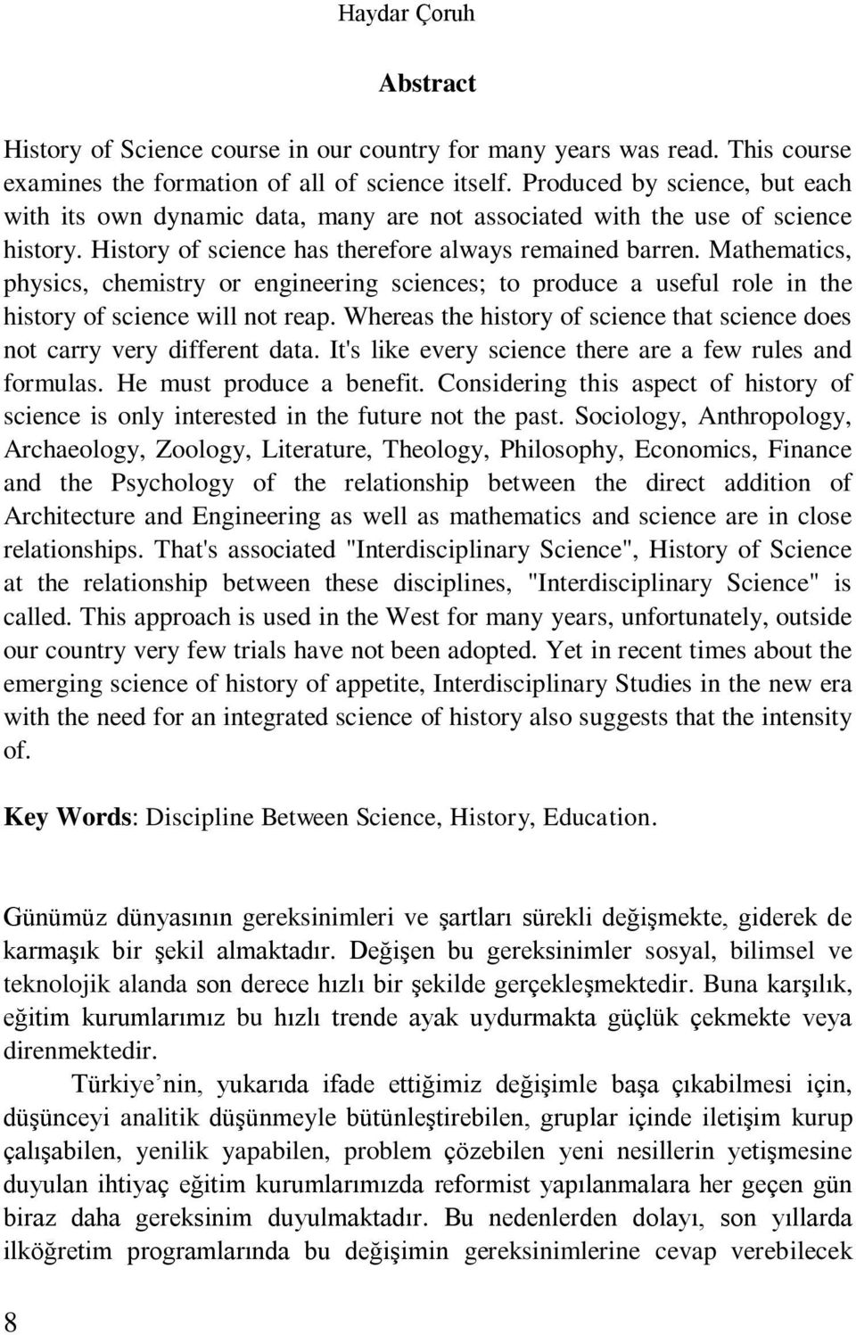 Mathematics, physics, chemistry or engineering sciences; to produce a useful role in the history of science will not reap.