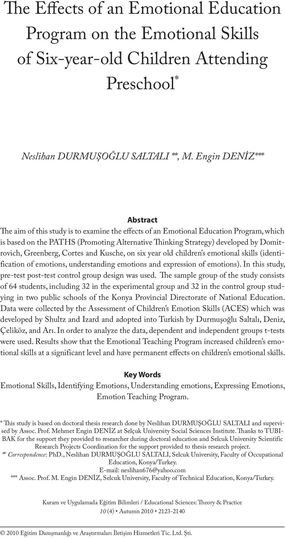 Engin DENİZ*** Abstract The aim of this study is to examine the effects of an Emotional Education Program, which is based on the PATHS (Promoting Alternative Thinking Strategy) developed by
