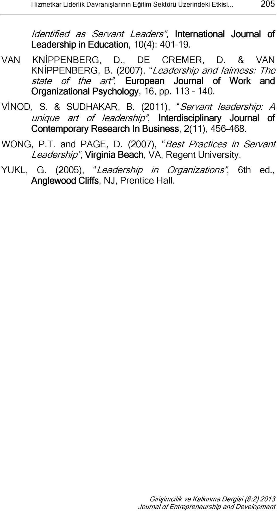 113 140. VİNOD, S. & SUDHAKAR, B. (2011), Servant leadership: A unique art of leadership, Interdisciplinary Journal of Contemporary Research In Business, 2(11), 456-468. WONG, P.T.