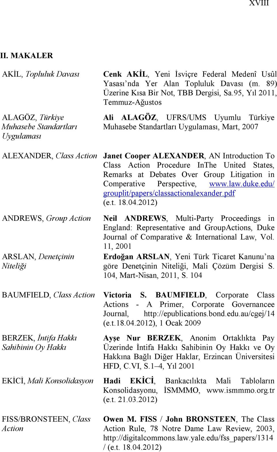 95, Yıl 2011, Temmuz-Ağustos Ali ALAGÖZ, UFRS/UMS Uyumlu Türkiye Muhasebe Standartları Uygulaması, Mart, 2007 ALEXANDER, Class Action Janet Cooper ALEXANDER, AN Introduction To Class Action Procedure