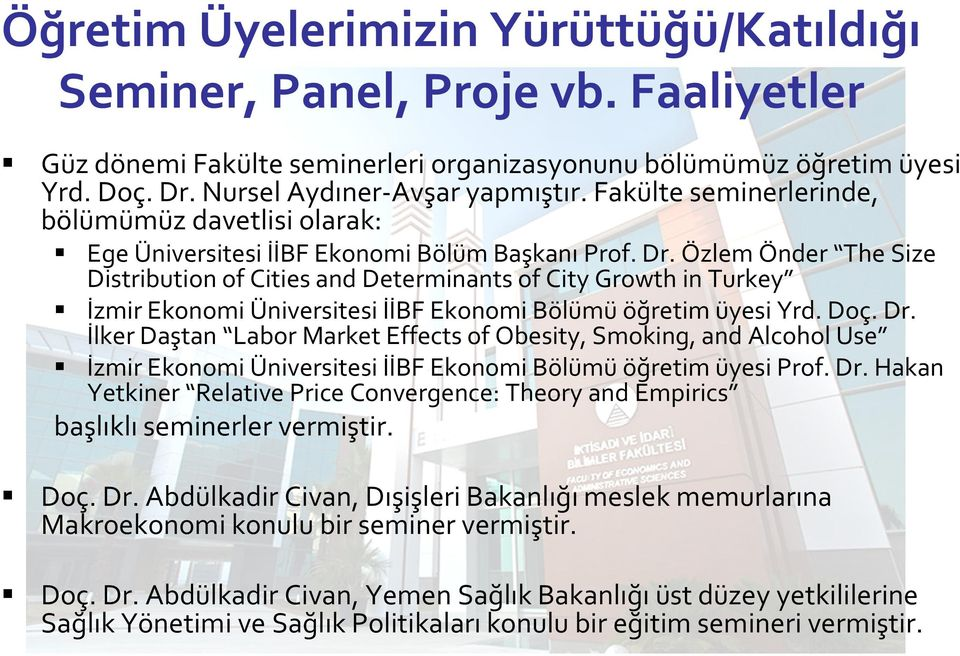 Özlem Önder The Size Distribution of Cities and Determinants of City Growth in Turkey İzmir Ekonomi Üniversitesi İİBF Ekonomi Bölümü öğretim üyesi Yrd. Doç. Dr.