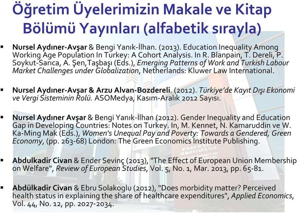), Emerging Patterns of Work and Turkish Labour Market Challenges under Globalization, Netherlands: Kluwer Law International. Nursel Aydıner-Avşar& Arzu Alvan-Bozdereli. (2012).