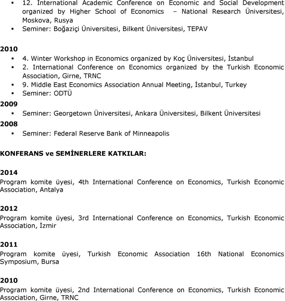 International Conference on Economics organized by the Turkish Economic Association, Girne, TRNC 9.