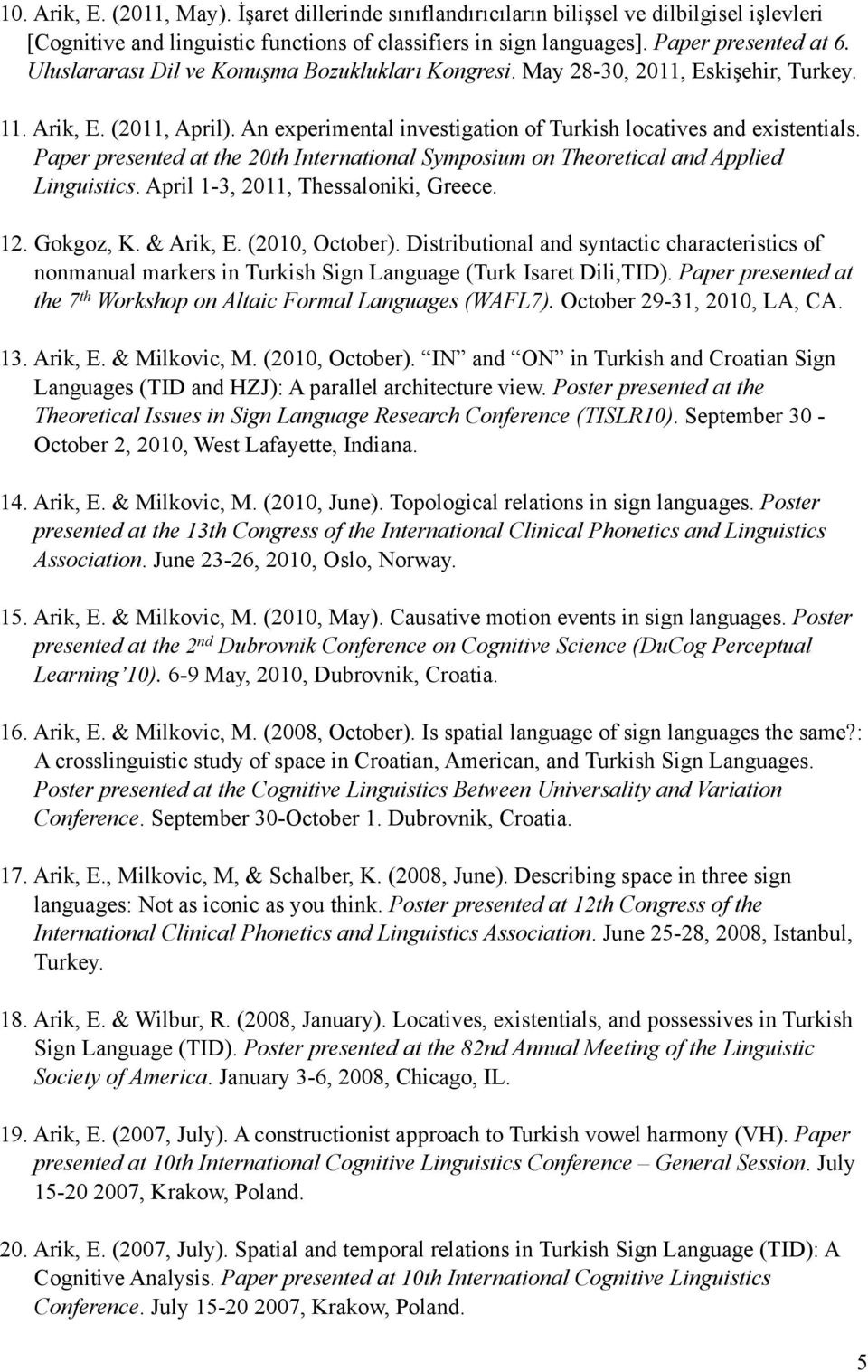 Paper presented at the 20th International Symposium on Theoretical and Applied Linguistics. April 1-3, 2011, Thessaloniki, Greece. 12. Gokgoz, K. & Arik, E. (2010, October).