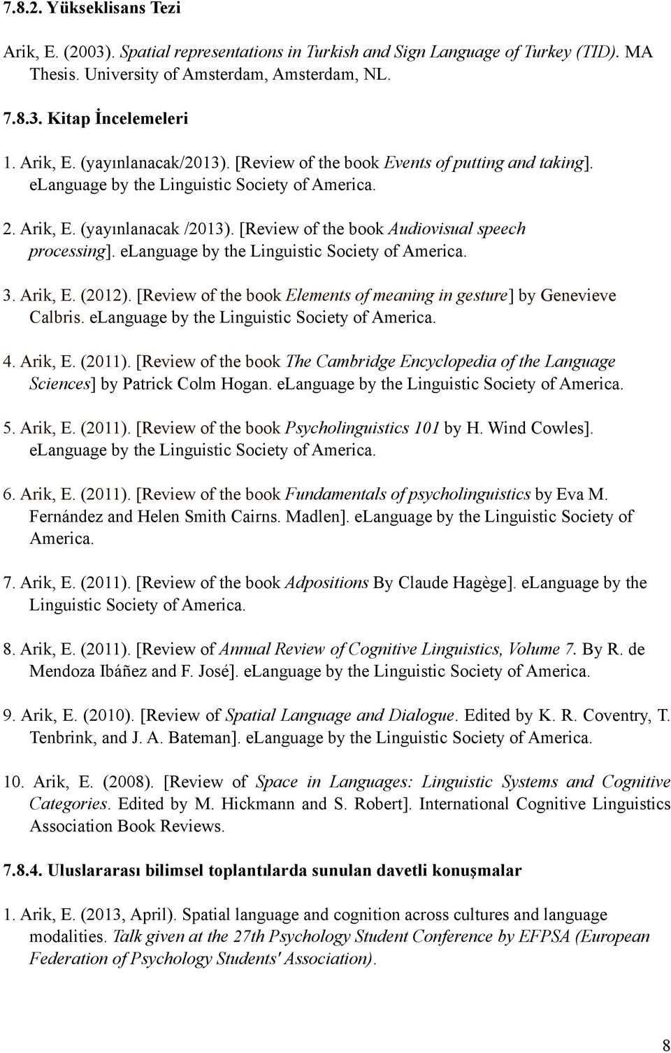 elanguage by the Linguistic Society of America. 3. Arik, E. (2012). [Review of the book Elements of meaning in gesture] by Genevieve Calbris. elanguage by the Linguistic Society of America. 4.