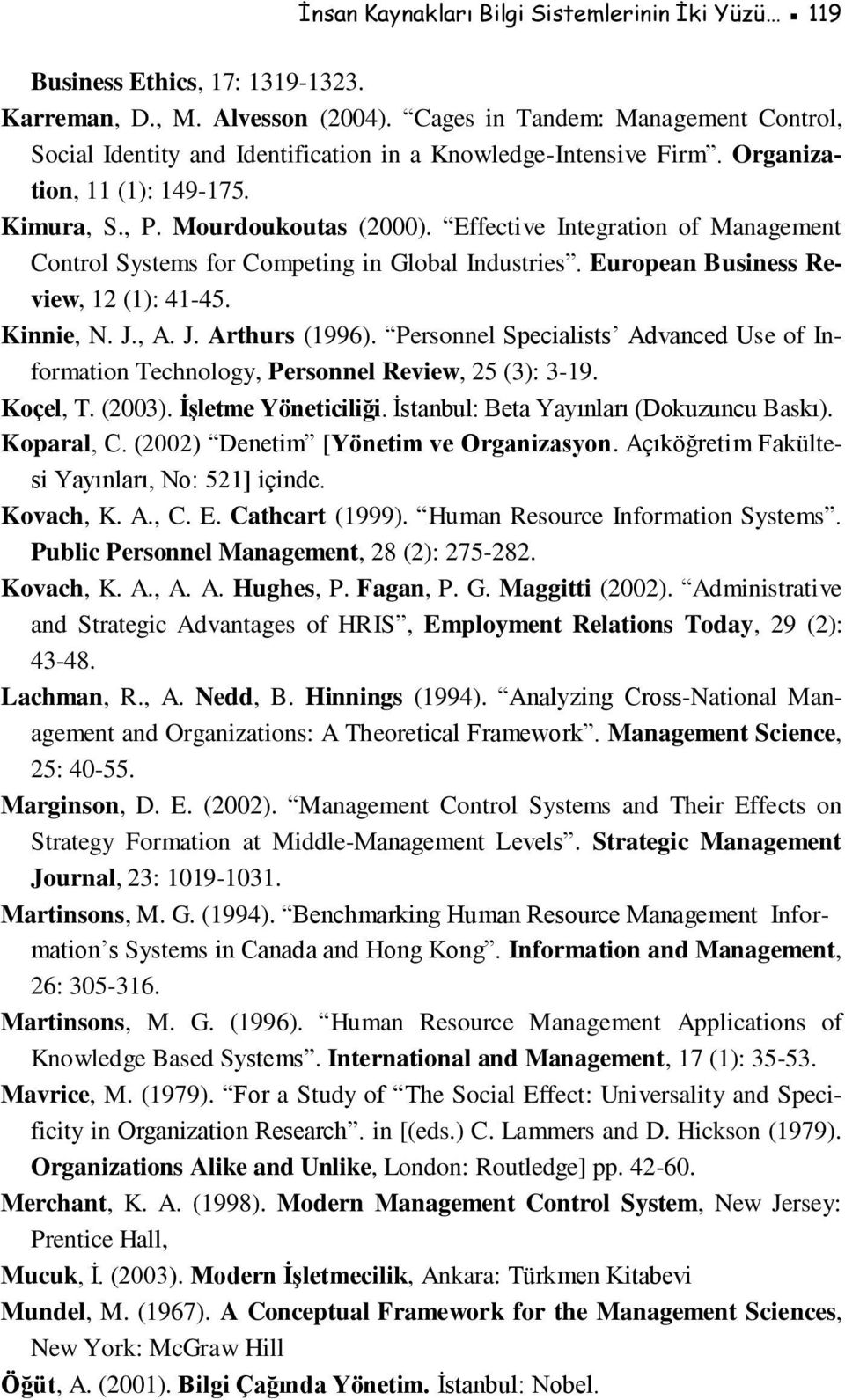Effective Integration of Management Control Systems for Competing in Global Industries. European Business Review, 12 (1): 41-45. Kinnie, N. J., A. J. Arthurs (1996).