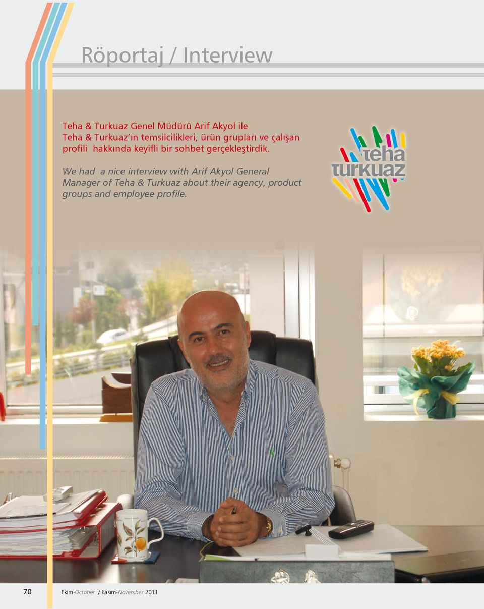 We had a nice interview with Arif Akyol General Manager of Teha & Turkuaz about
