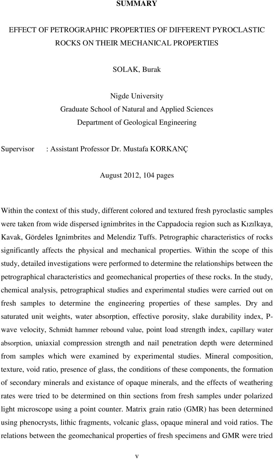 Mustafa KORKANÇ August 2012, 104 pages Within the context of this study, different colored and textured fresh pyroclastic samples were taken from wide dispersed ignimbrites in the Cappadocia region