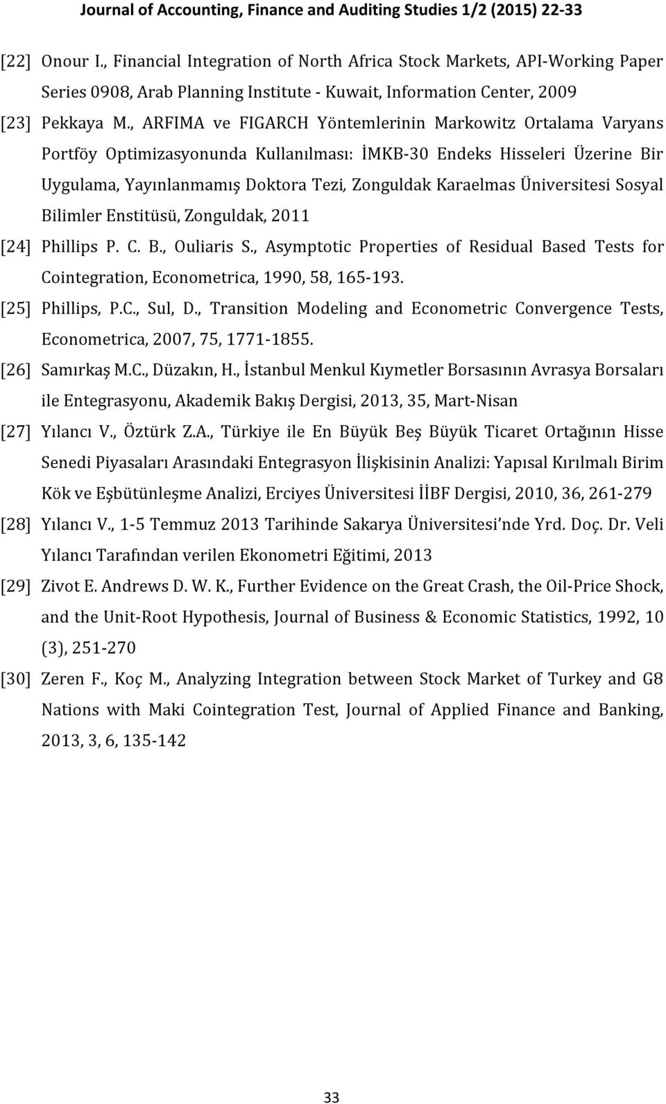 Üniversitesi Sosyal Bilimler Enstitüsü, Zonguldak, 2011 [24] Phillips P. C. B., Ouliaris S., Asymptotic Properties of Residual Based Tests for Cointegration, Econometrica, 1990, 58, 165-193.