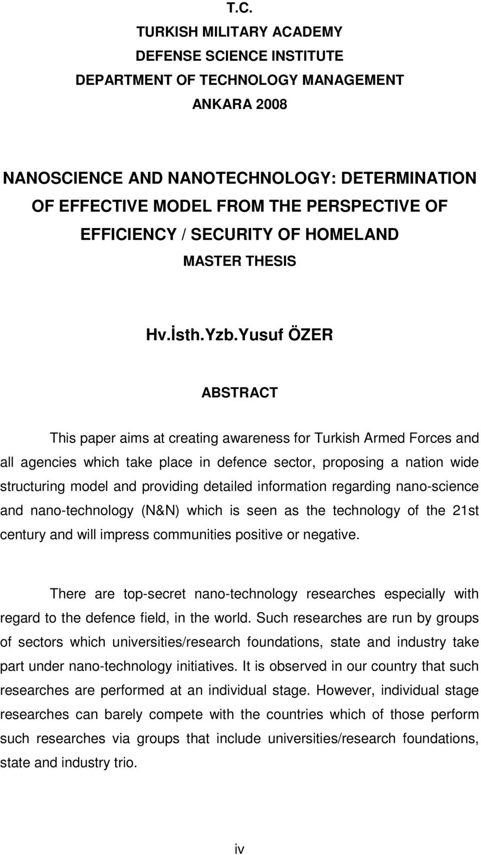 Yusuf ÖZER ABSTRACT This paper aims at creating awareness for Turkish Armed Forces and all agencies which take place in defence sector, proposing a nation wide structuring model and providing