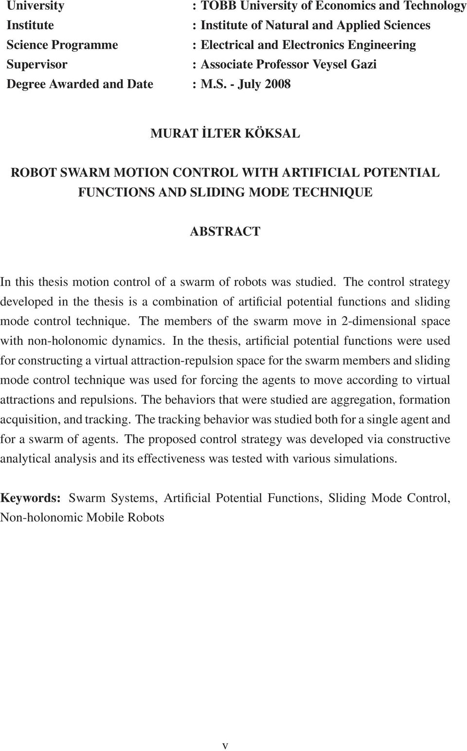 - July 2008 MURAT İLTER KÖKSAL ROBOT SWARM MOTION CONTROL WITH ARTIFICIAL POTENTIAL FUNCTIONS AND SLIDING MODE TECHNIQUE ABSTRACT In this thesis motion control of a swarm of robots was studied.