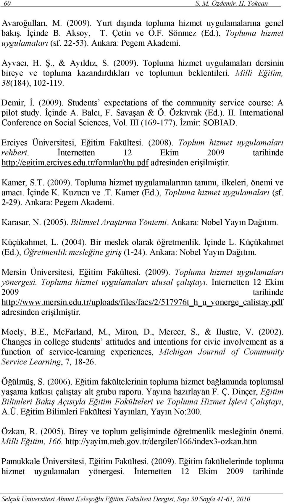 (2009). Students expectations of the community service course: A pilot study. İçinde A. Balcı, F. Savaşan & Ö. Özkıvrak (Ed.). II. International Conference on Social Sciences, Vol. III (169-177).