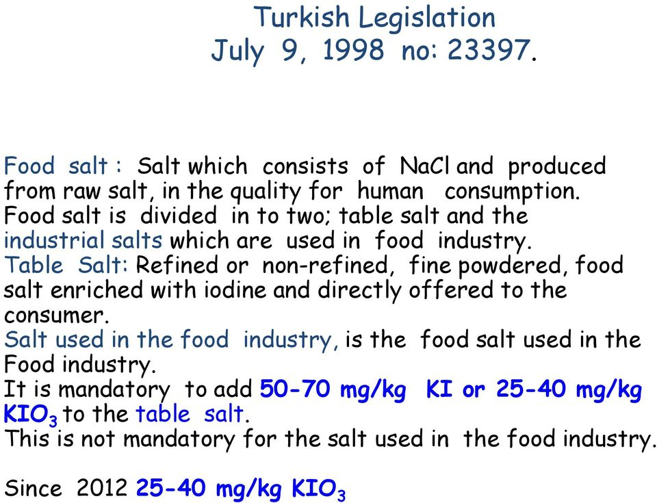 Table Salt: Refined or non-refined, fine powdered, food salt enriched with iodine and directly offered to the consumer.