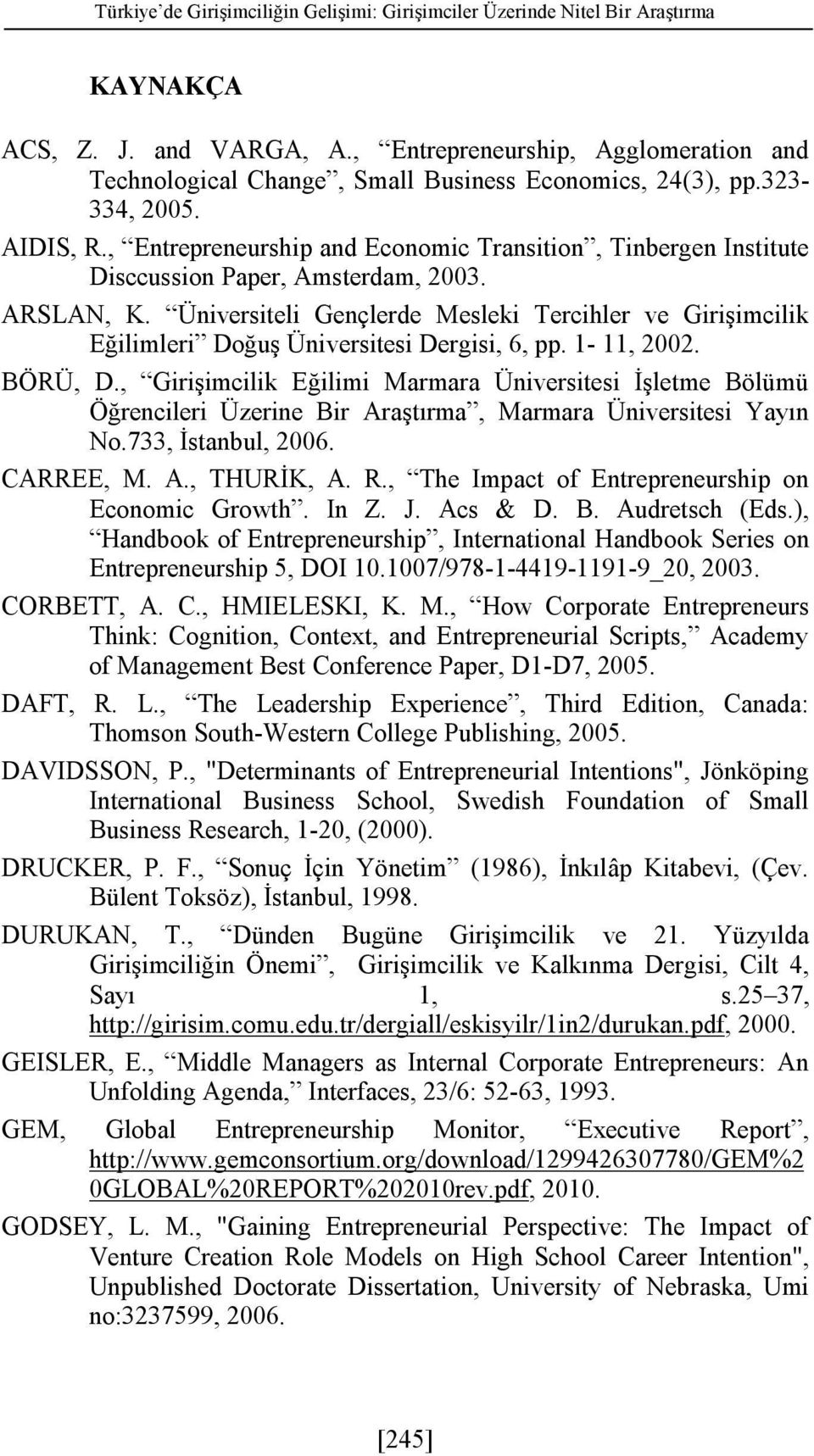 , Entrepreneurship and Economic Transition, Tinbergen Institute Disccussion Paper, Amsterdam, 2003. ARSLAN, K.