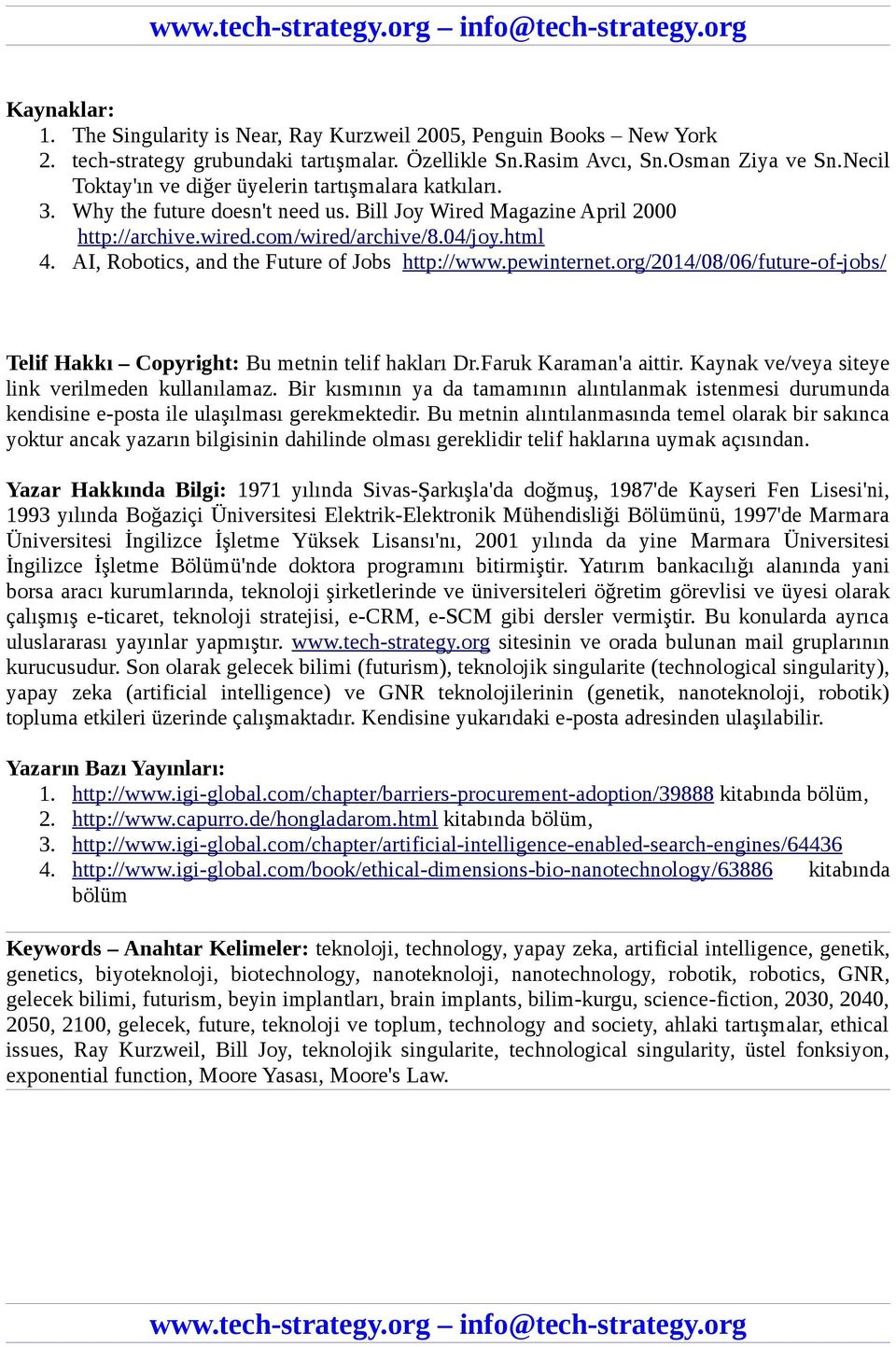 AI, Robotics, and the Future of Jobs http://www.pewinternet.org/2014/08/06/future-of-jobs/ Telif Hakkı Copyright: Bu metnin telif hakları Dr.Faruk Karaman'a aittir.
