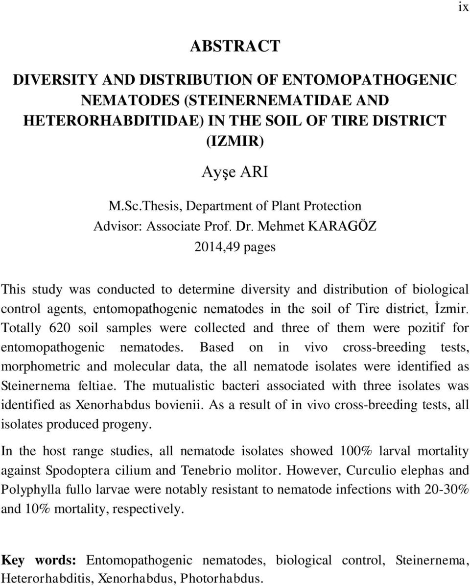 Mehmet KARAGÖZ 2014,49 pages This study was conducted to determine diversity and distribution of biological control agents, entomopathogenic nematodes in the soil of Tire district, İzmir.
