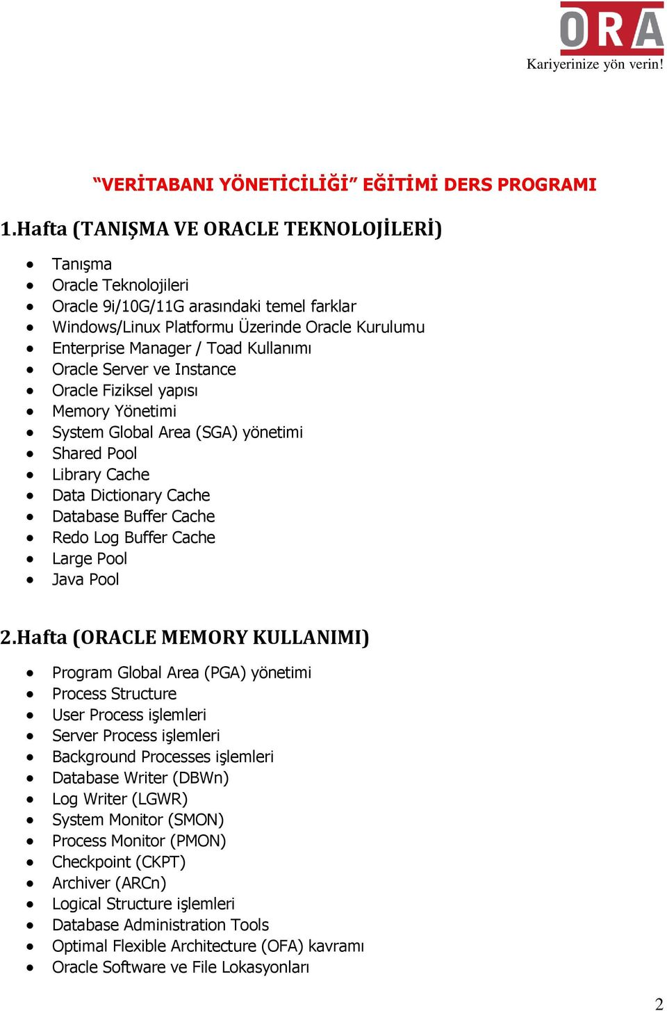 Oracle Server ve Instance Oracle Fiziksel yapısı Memory Yönetimi System Global Area (SGA) yönetimi Shared Pool Library Cache Data Dictionary Cache Database Buffer Cache Redo Log Buffer Cache Large