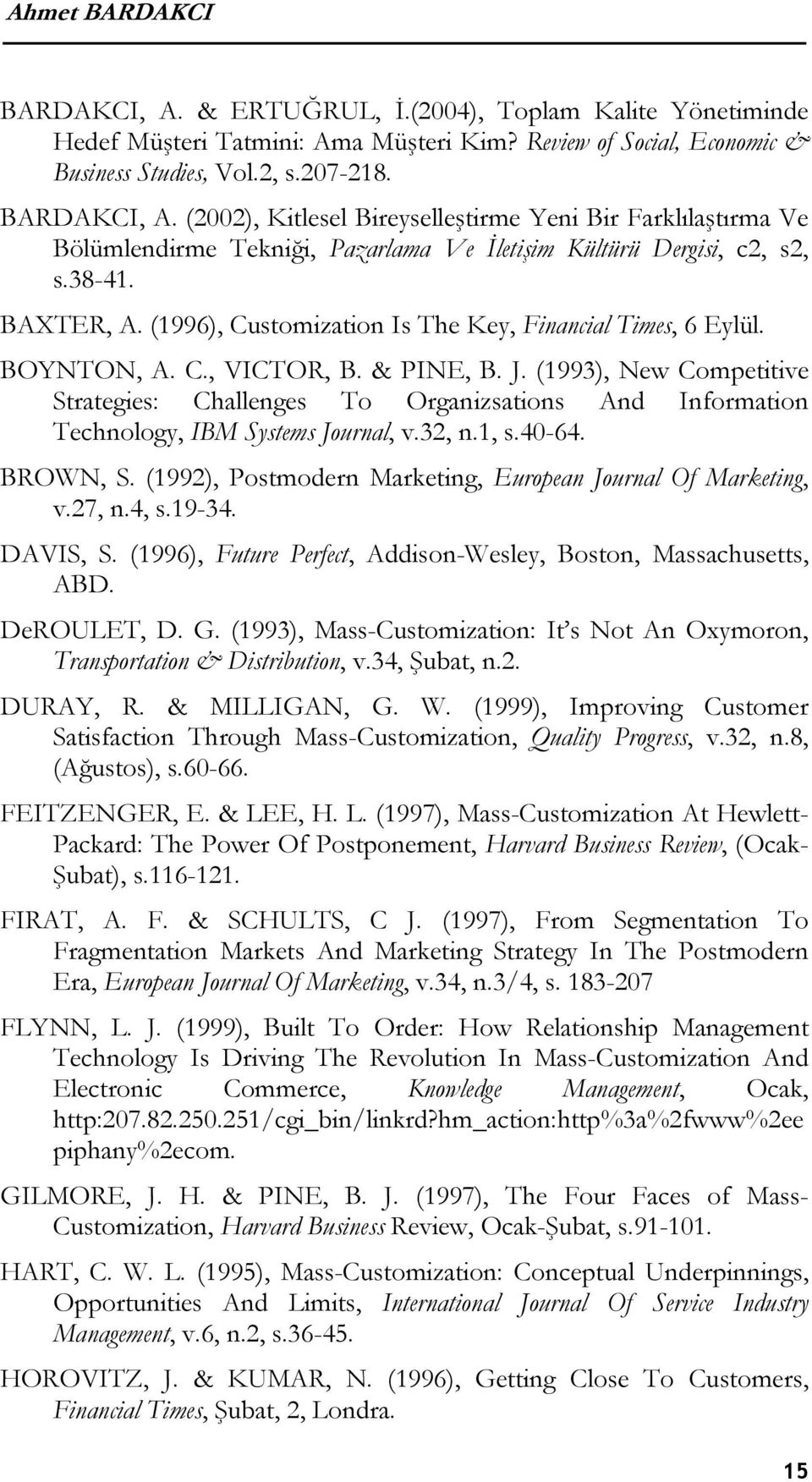(1993), New Competitive Strategies: Challenges To Organizsations And Information Technology, IBM Systems Journal, v.32, n.1, s.40-64. BROWN, S.