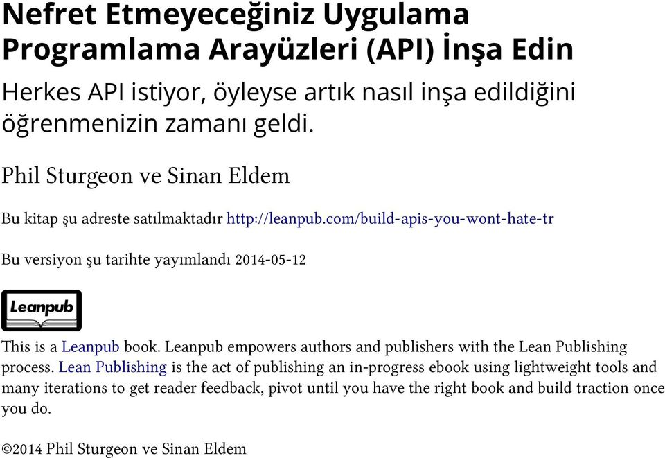 com/build-apis-you-wont-hate-tr Bu versiyon şu tarihte yayımlandı 2014-05-12 This is a Leanpub book.