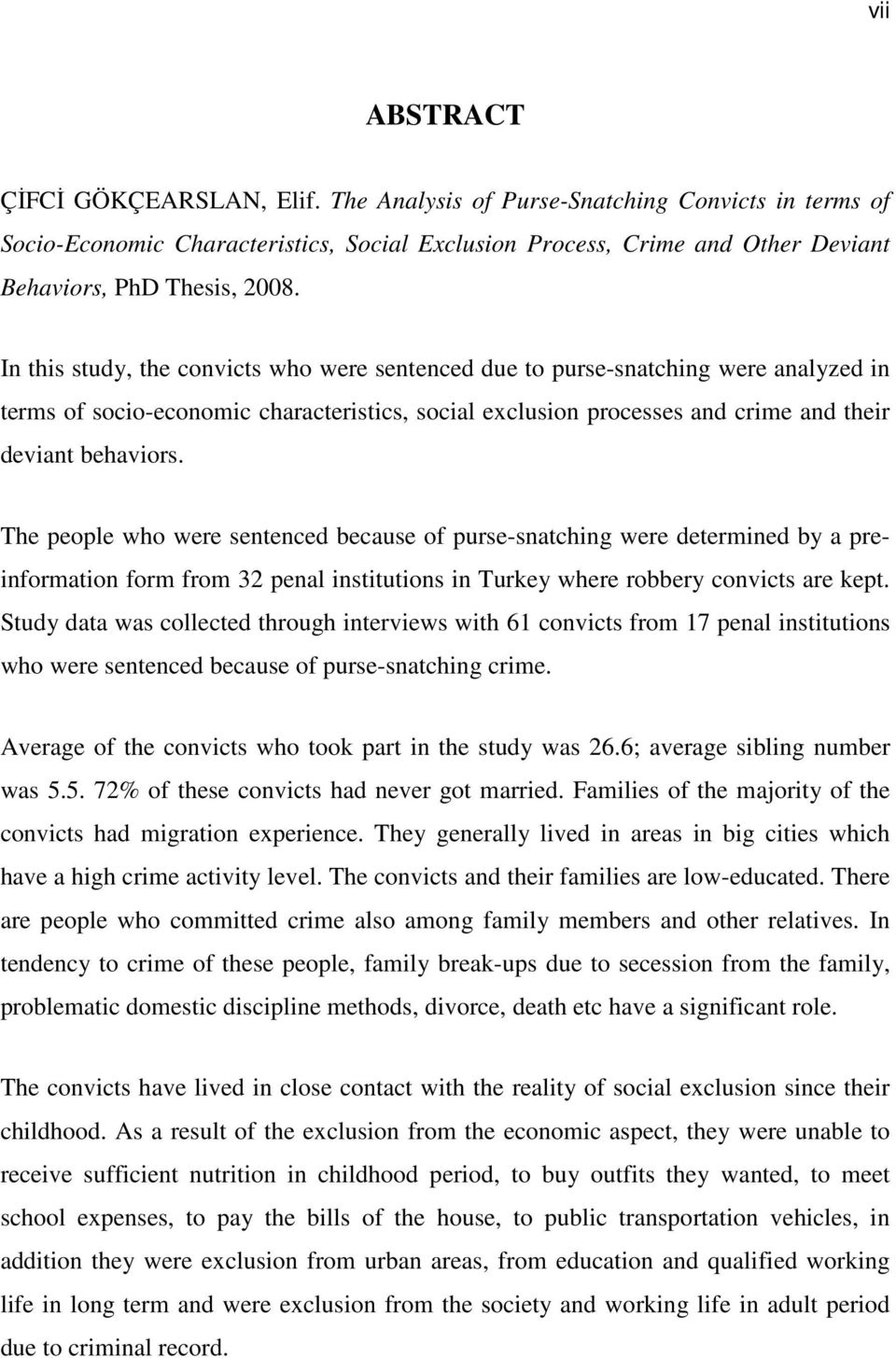 In this study, the convicts who were sentenced due to purse-snatching were analyzed in terms of socio-economic characteristics, social exclusion processes and crime and their deviant behaviors.