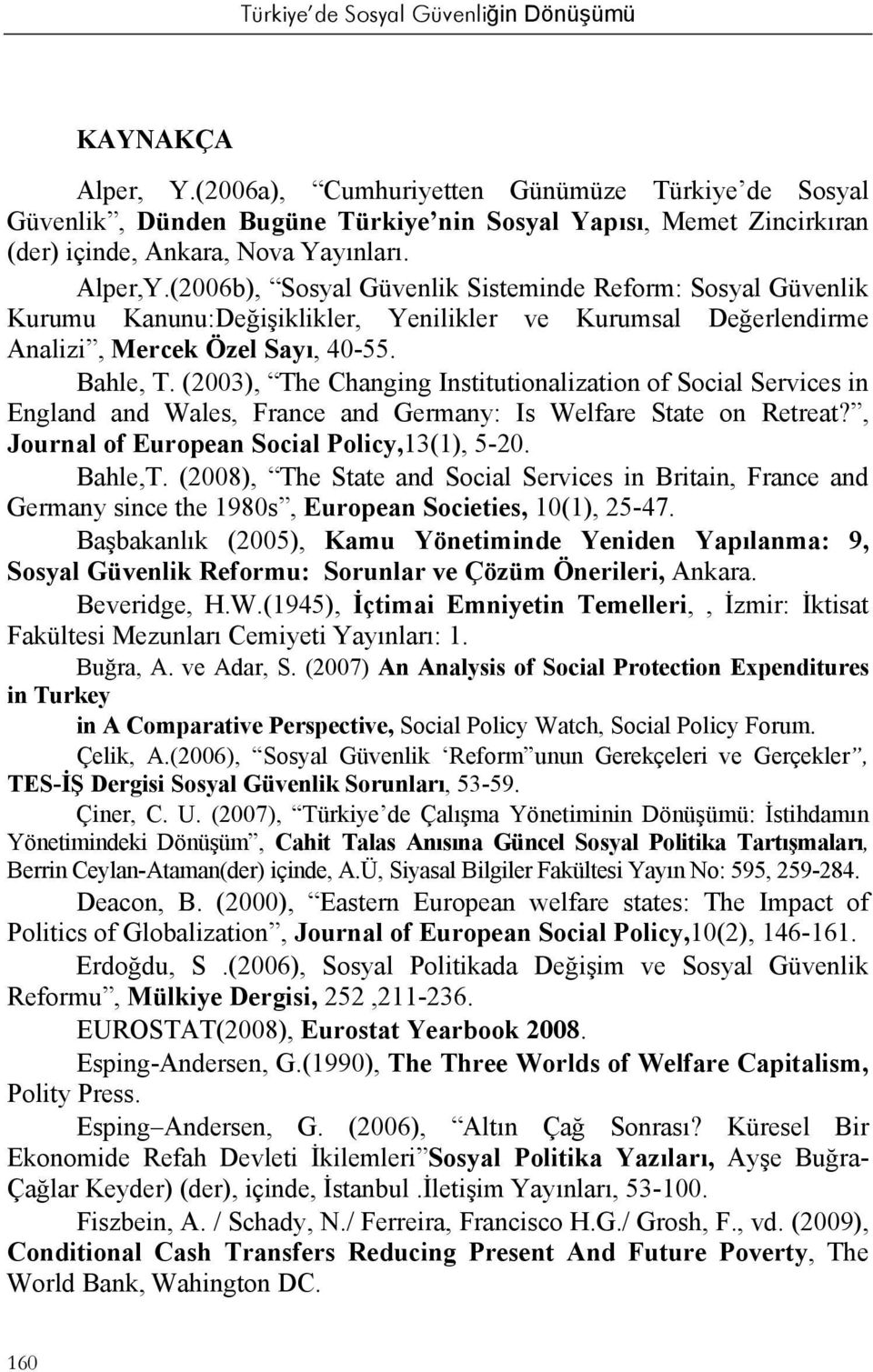 (2003), The Changing Institutionalization of Social Services in England and Wales, France and Germany: Is Welfare State on Retreat?, Journal of European Social Policy,13(1), 5-20. Bahle,T.