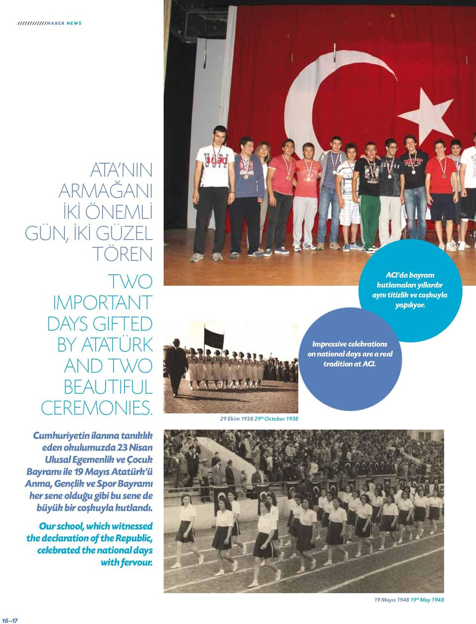 bu sene de büyük bir coşkuyla kutlandı. Our school, which witnessed the declaration of the Republic, celebrated the national days with fervour.