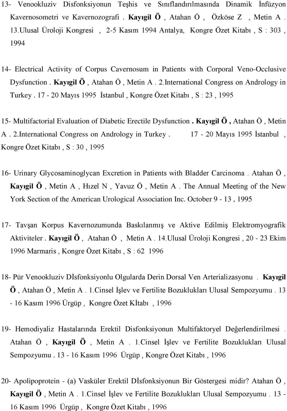 Kayıgil Ö, Atahan Ö, Metin A. 2.International Congress on Andrology in Turkey.