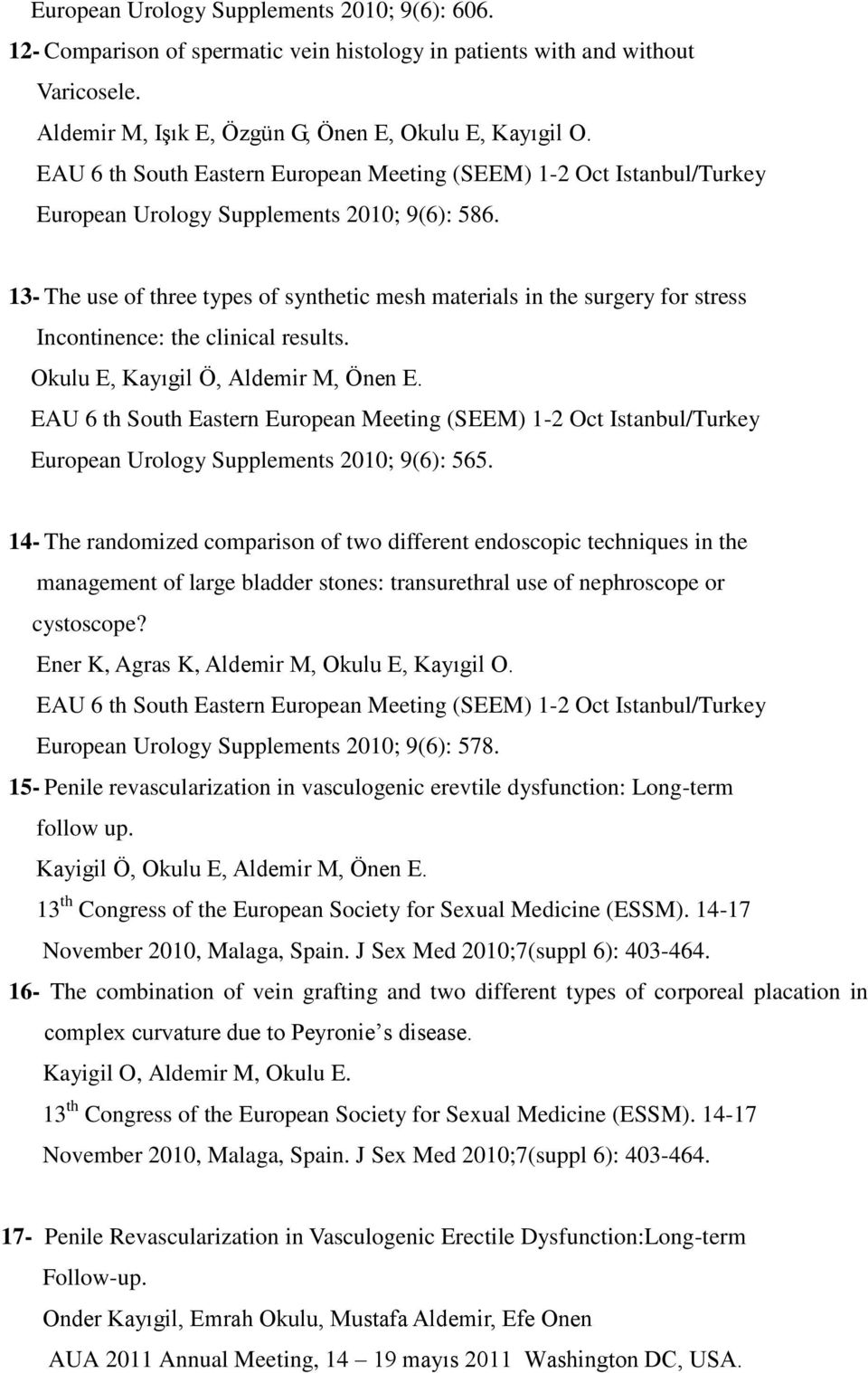 13- The use of three types of synthetic mesh materials in the surgery for stress Incontinence: the clinical results. Okulu E, Kayıgil Ö, Aldemir M, Önen E.