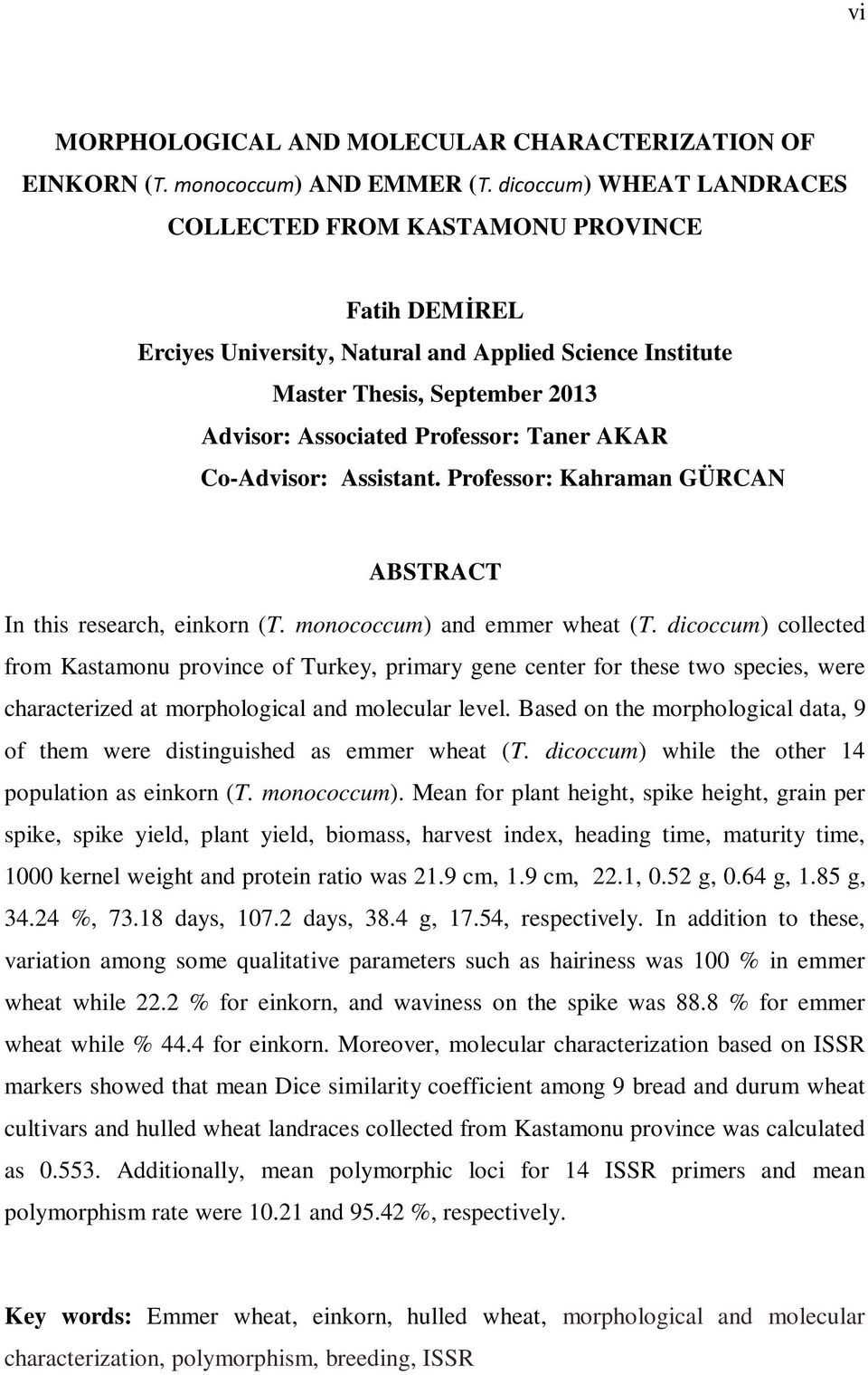 AKAR Co-Advisor: Assistant. Professor: Kahraman GÜRCAN ABSTRACT In this research, einkorn (T. monococcum) and emmer wheat (T.