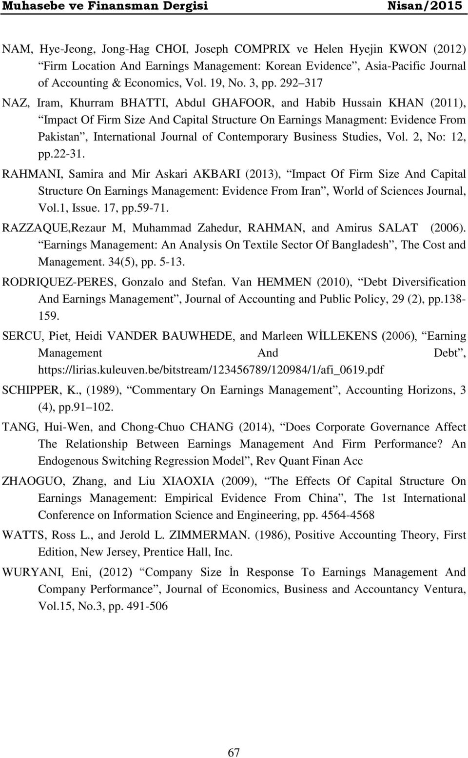 292 317 NAZ, Iram, Khurram BHATTI, Abdul GHAFOOR, and Habib Hussain KHAN (2011), Impact Of Firm Size And Capital Structure On Earnings Managment: Evidence From Pakistan, International Journal of
