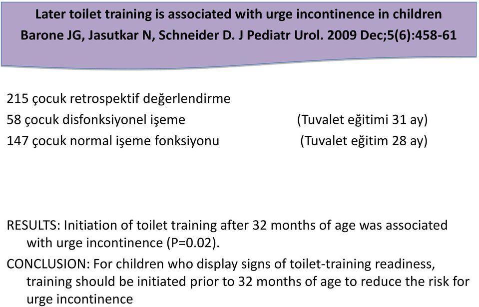 fonksiyonu (Tuvalet eğitim 28 ay) RESULTS: Initiation of toilet training after 32 months of age was associated with urge incontinence (P=0.02).
