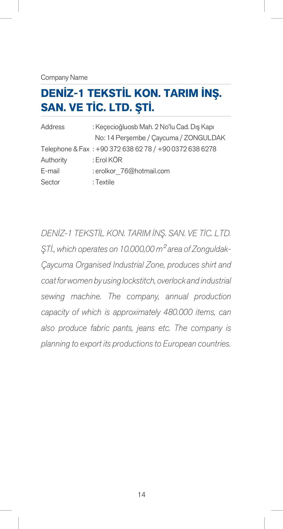 com : Textile DENİZ-1 TEKSTİL KON. TARIM İNŞ. SAN. VE TİC. LTD. ŞTİ., which operates on 10.