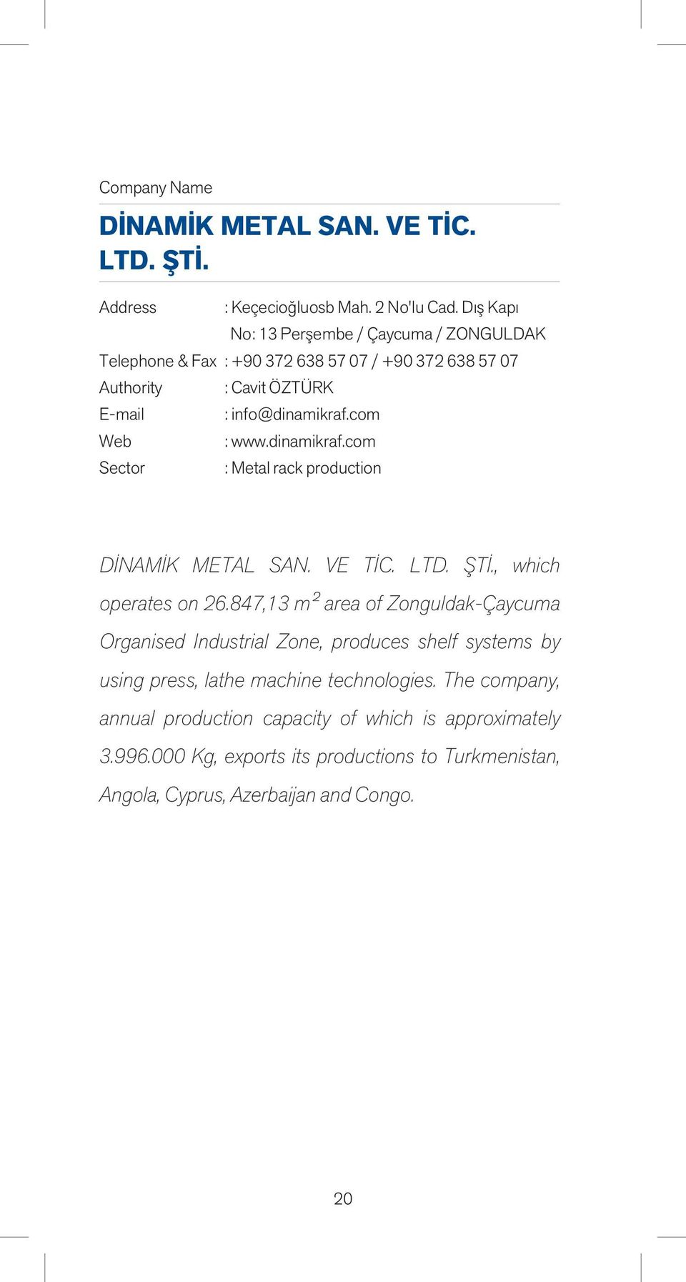 dinamikraf.com : Metal rack production DİNAMİK METAL SAN. VE TİC. LTD. ŞTİ., which operates on 26.