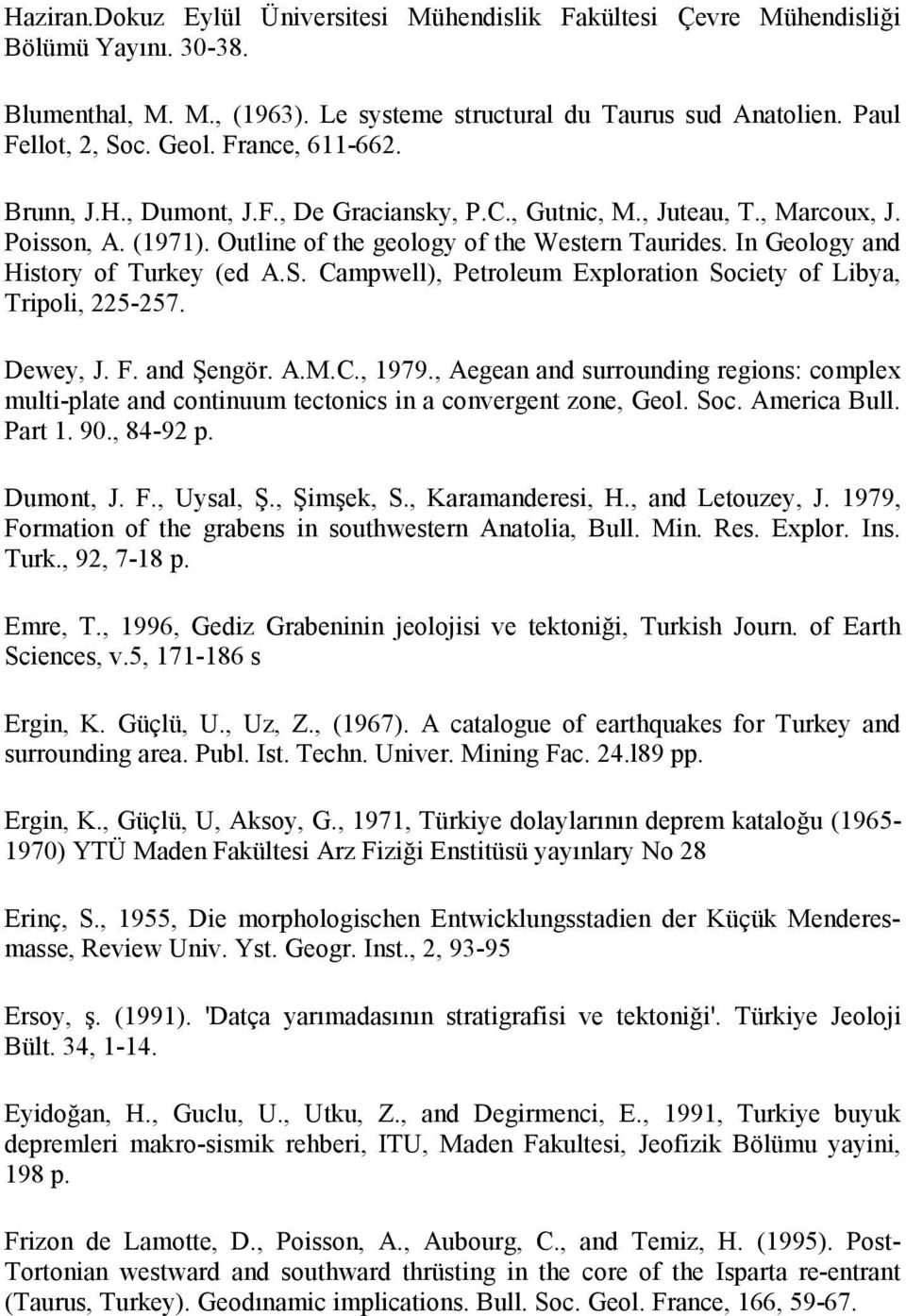 In Geology and History of Turkey (ed A.S. Campwell), Petroleum Exploration Society of Libya, Tripoli, 225-257. Dewey, J. F. and Şengör. A.M.C., 1979.