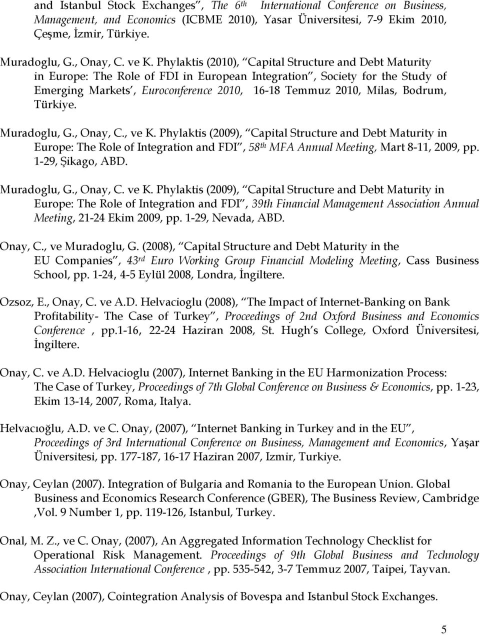 Milas, Bodrum, Türkiye. Muradoglu, G., Onay, C., ve K. Phylaktis (2009), Capital Structure and Debt Maturity in Europe: The Role of Integration and FDI, 58 th MFA Annual Meeting, Mart 8-11, 2009, pp.