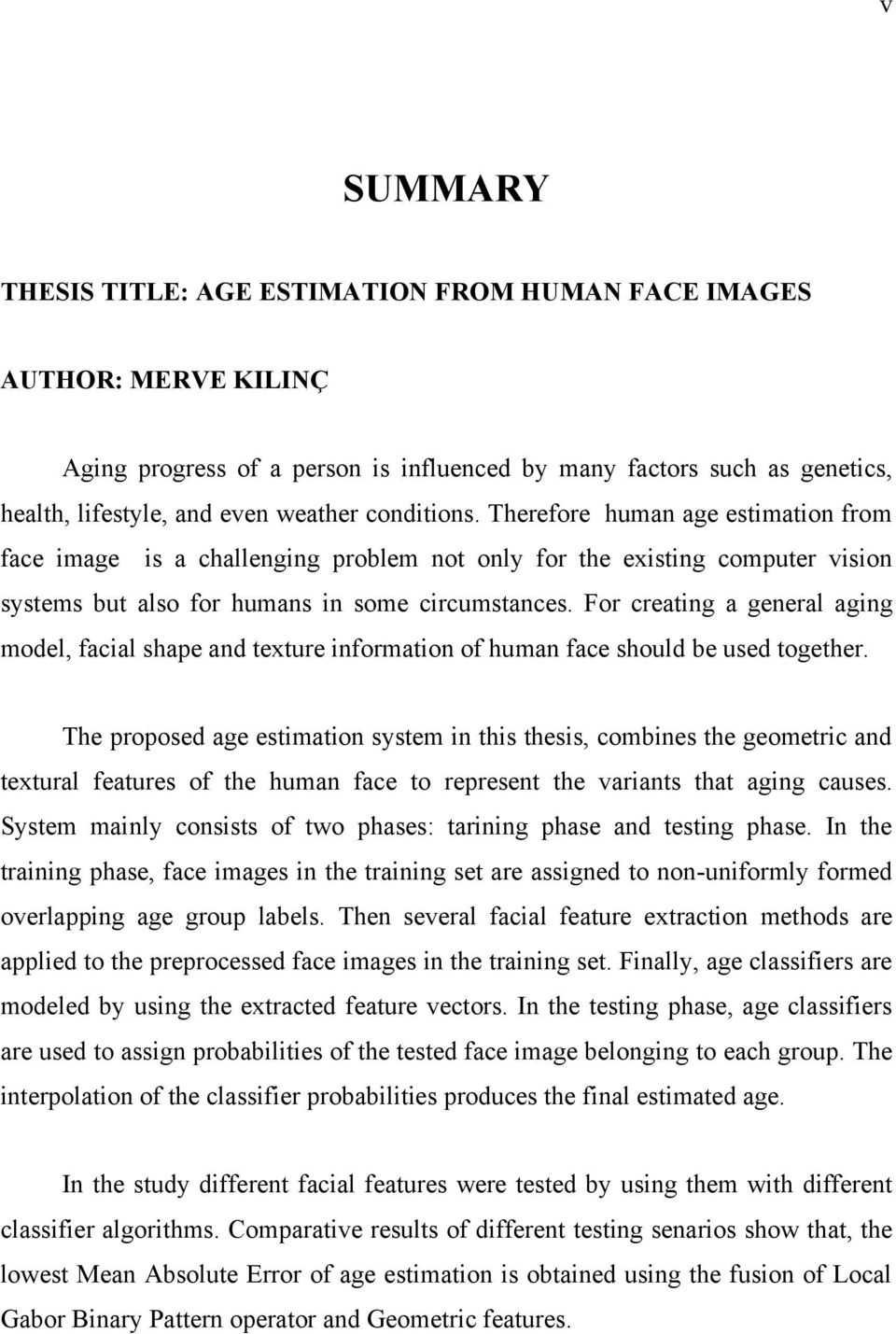For creating a general aging model, facial shape and texture information of human face should be used together.