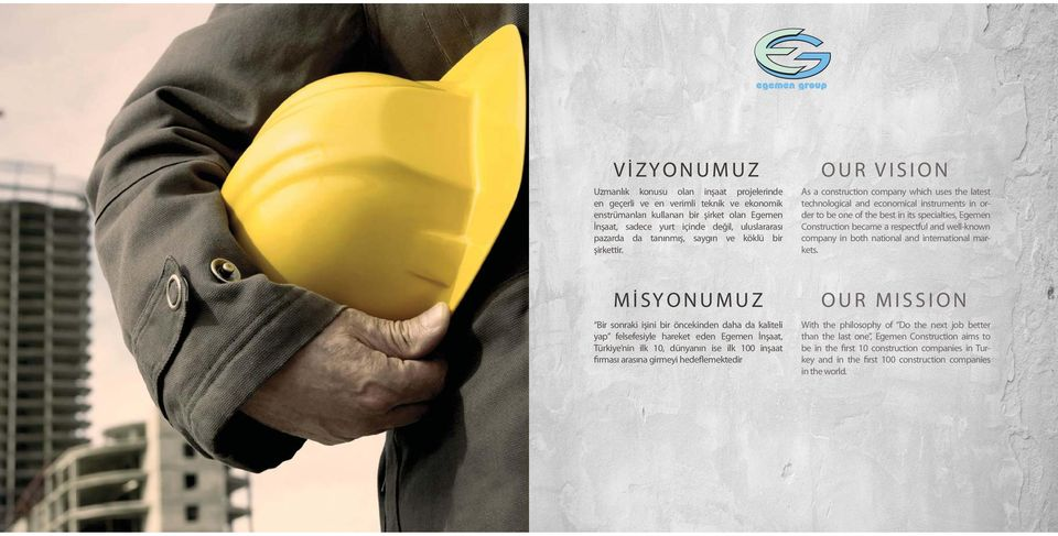 O U R V I S I O N As a construction company which uses the latest technological and economical instruments in order to be one of the best in its specialties, Egemen Construction became a respectful