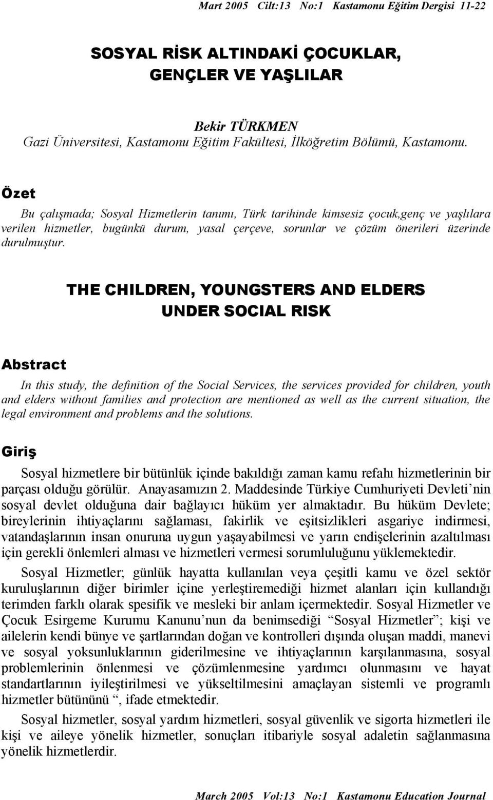 THE CHILDREN, YOUNGSTERS AND ELDERS UNDER SOCIAL RISK Abstract In this study, the definition of the Social Services, the services provided for children, youth and elders without families and