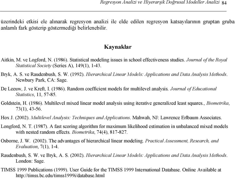 W. (1992). Hierarchical Linear Models: Applications and Data Analysis Methods. Newury Park, CA: Sage. De Leeuw, J. ve Kreft, I. (1986). Random coefficient models for multilevel analysis.