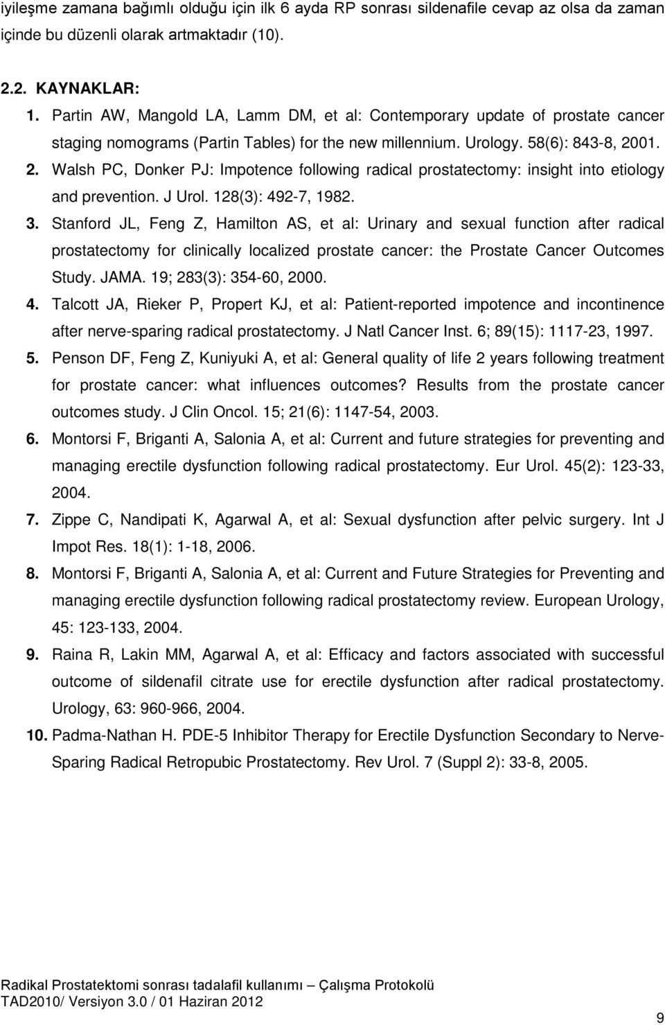 01. 2. Walsh PC, Donker PJ: Impotence following radical prostatectomy: insight into etiology and prevention. J Urol. 128(3): 492-7, 1982. 3.