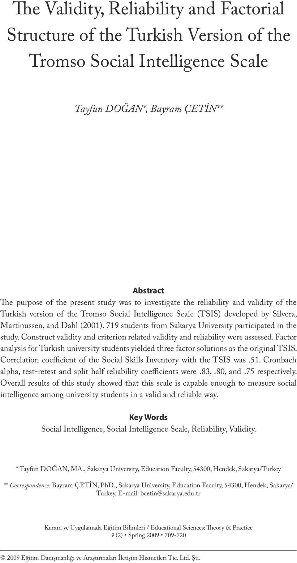 investigate the reliability and validity of the Turkish version of the Tromso Social Intelligence Scale (TSIS) developed by Silvera, Martinussen, and Dahl (2001).