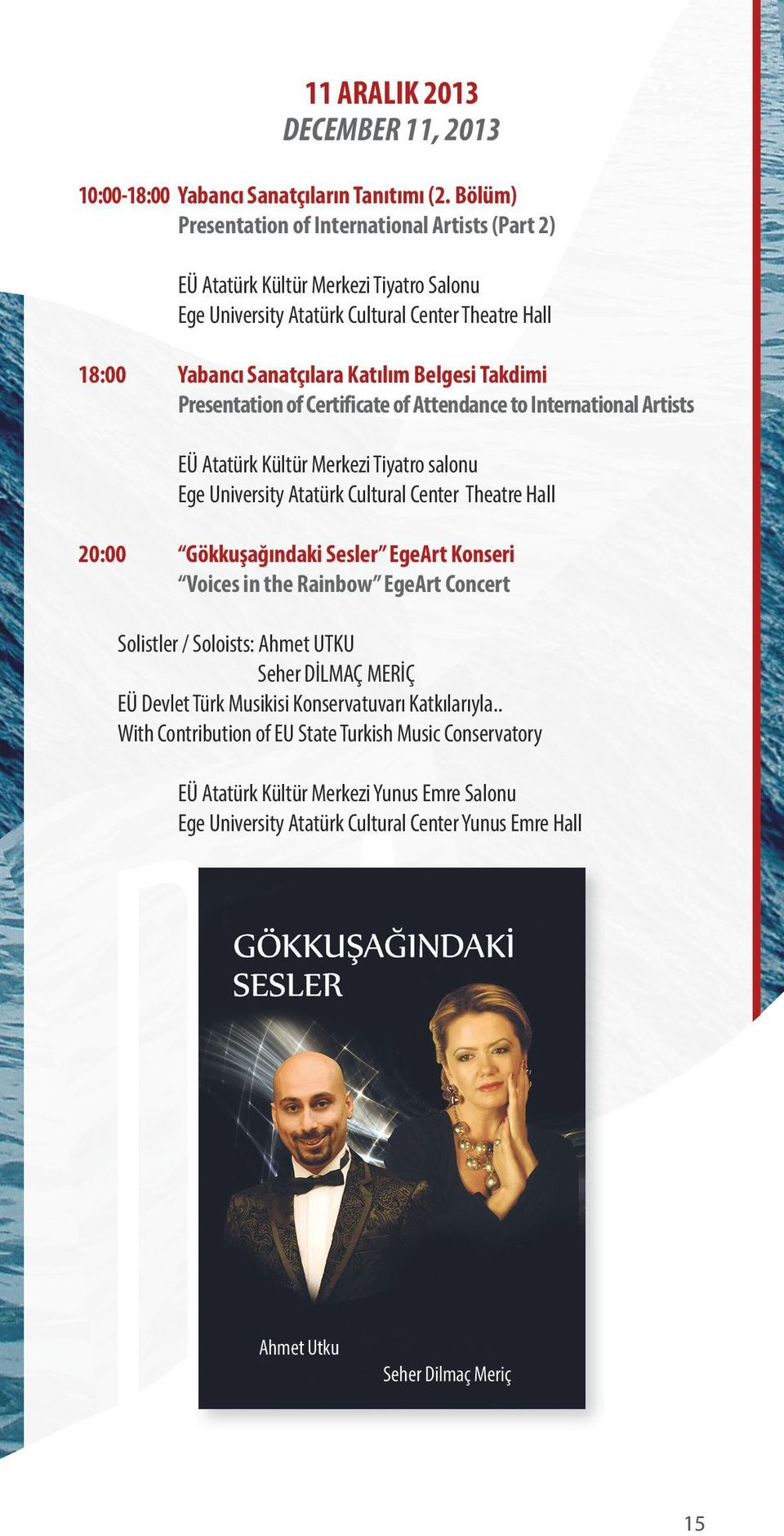Presentation of Certificate of Attendance to International Artists EÜ Atatürk Kültür Merkezi Tiyatro salonu Ege University Atatürk Cultural Center Theatre Hall 20:00 Gökkuşağındaki Sesler EgeArt
